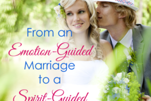From an Emotion-Guided Marriage to a Spirit-Guided Marriage