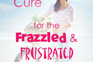 The Gospel Cure for the Frazzled & Frustrated Wife
