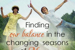Finding Our Balance in the Changing Seasons of Marriage