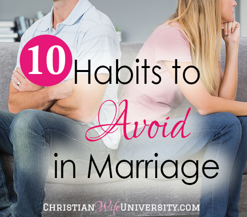 10 Habits to Avoid in Marriage- Christian Wife University