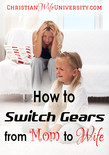 How to Switch Gears from Mom to Wife