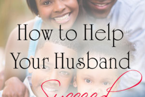 How to Help Your Husband Succeed