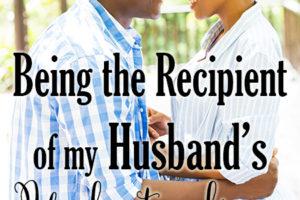 Being the Recipient of My Husband's Understanding