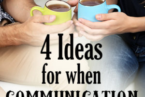 4 Ideas for When Communication is Difficult