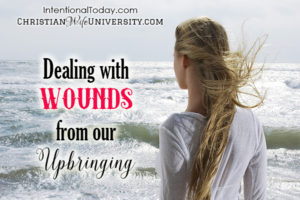 Dealing With Wounds From Our Upbringing