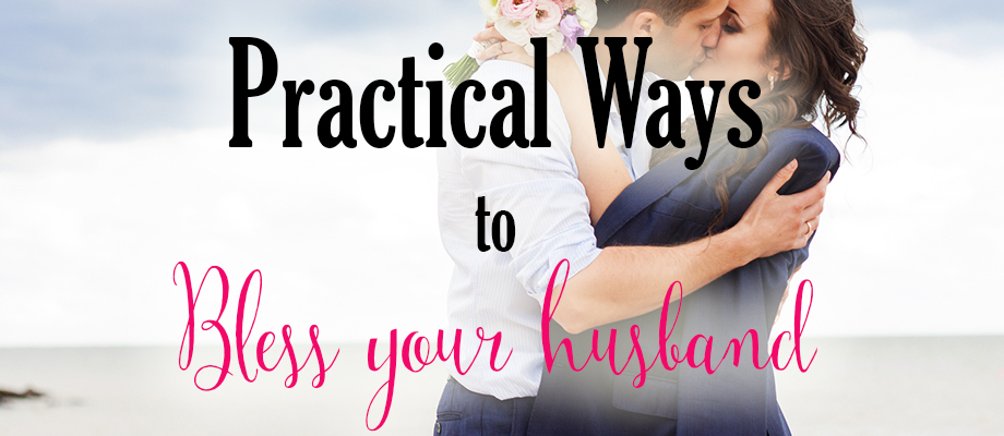 Practical Ways to Bless Your Husband